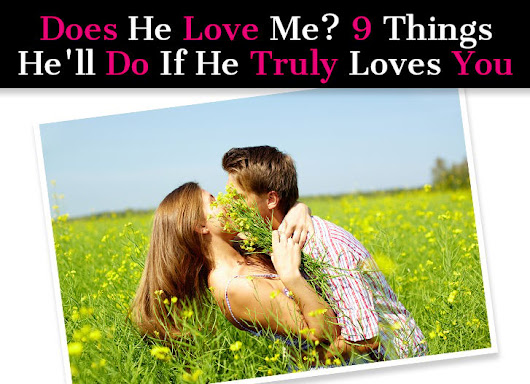 Does He Love Me? 9 Things He'll Do If He Truly Loves You (So You Know)