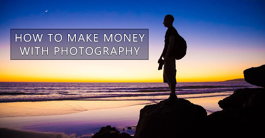 How To Make Money With Photography (10 Part Series)