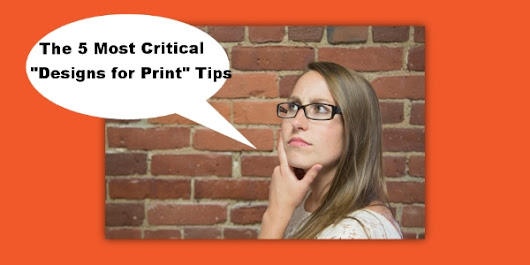 The 5 Most Critical Design for Print Tips