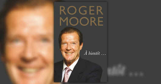 Last book by Roger Moore to be published in September | The James Bond Dossier