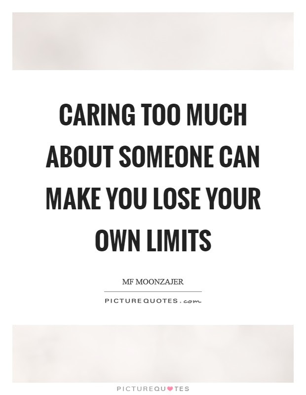 Caring Too Much About Someone Can Make You Lose Your Own Limits