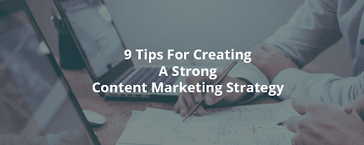 9 Tips For Creating A Strong Content Marketing Strategy - Inbound Rocket