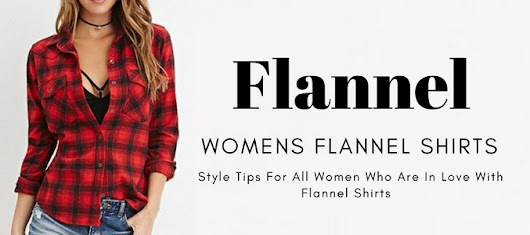 5 Style Tips For All Women Who Are In Love With Flannel Shirts