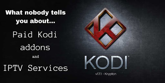What nobody tells you about paid Kodi addons and IPTV services - AndroidPCReview