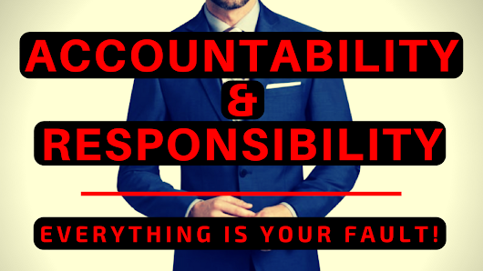 Accountability and Responsibility - Everything Is Your Fault! - Kris Cantu