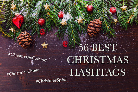 56 BEST CHRISTMAS HASHTAGS THAT WILL DOUBLE YOUR LIKES - Fashion Artista