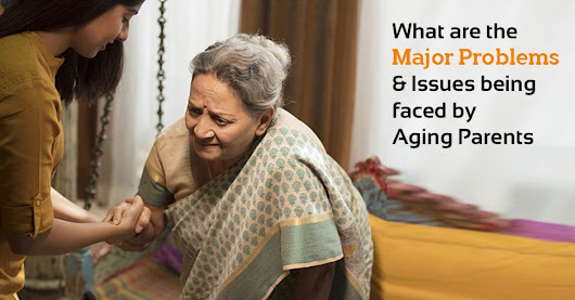 What are the Major Problems and Issues being faced by Aging Parents?