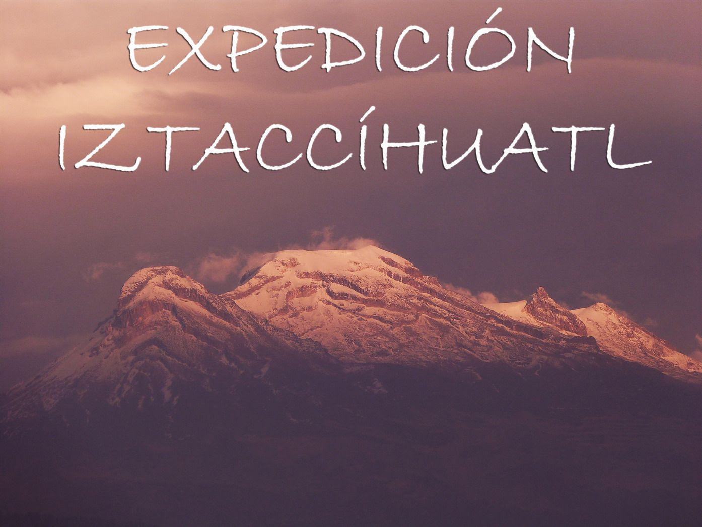· 2012/03 IZTACCÍHUATL (5.280 M) CORDILLERA NEOVOLCÁNICA (MÉXICO)
