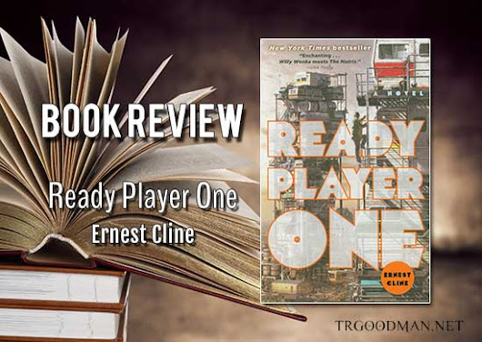 Book Review: Ready Player One by Ernest Cline - TR Goodman: Fantasy and Science Fiction Author