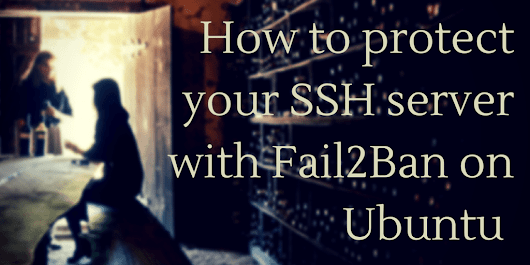 How to protect your SSH server with Fail2Ban on Ubuntu