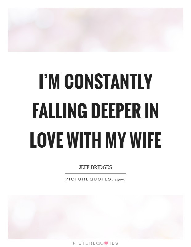 Im Constantly Falling Deeper In Love With My Wife Picture Quotes