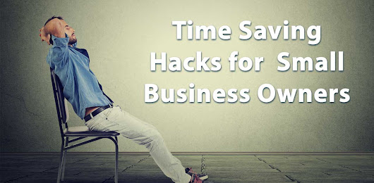 Time Saving Hacks for Small Business Owners - AccurateTax.com