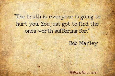 Bob Marley The Truth Is Everyone Is Going To Hurt You Y