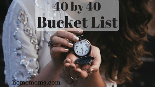 40 by 40 Bucket List - The Life of a Home Mom