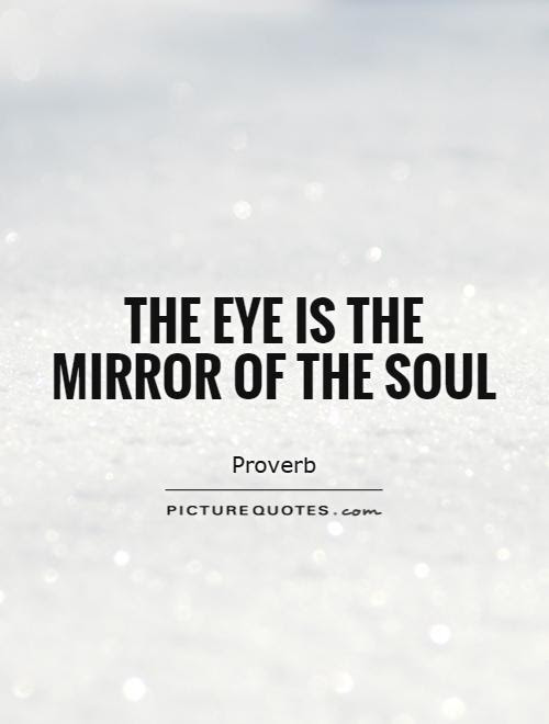 The Eye Is The Mirror Of The Soul Picture Quotes