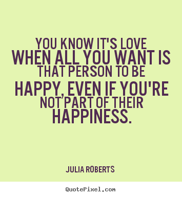 You Know Its Love When All You Want Is That Person Julia Roberts