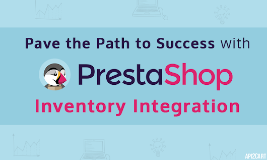 Pave the Path to Success with PrestaShop Inventory Integration - API2Cart - Unified Shopping Cart Data Interface