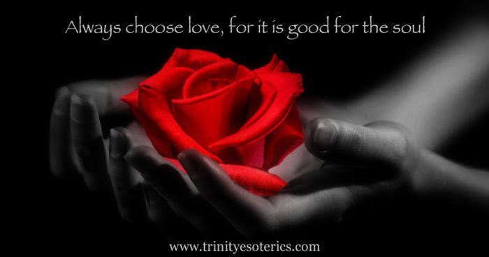 http://trinityesoterics.com/wp-content/uploads/2017/06/alwayschooseloveforitisgoodforthesoul-700x368.jpg