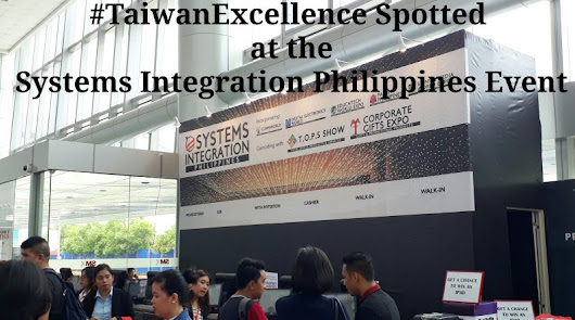 #TaiwanExcellence Spotted at the Systems Integration Philippines Event – curlydianne