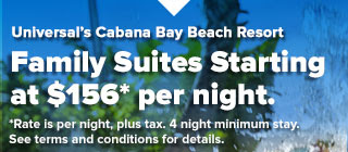 Family Suites at Universal's Cabana Bay Beach Resort from $156* Per Night. | See terms and conditions for details.