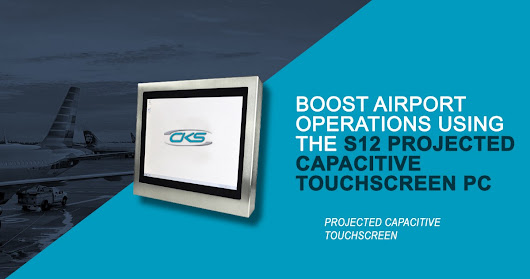 Boost Airport Operations Using the S12 Projected Capacitive Touchscreen PC