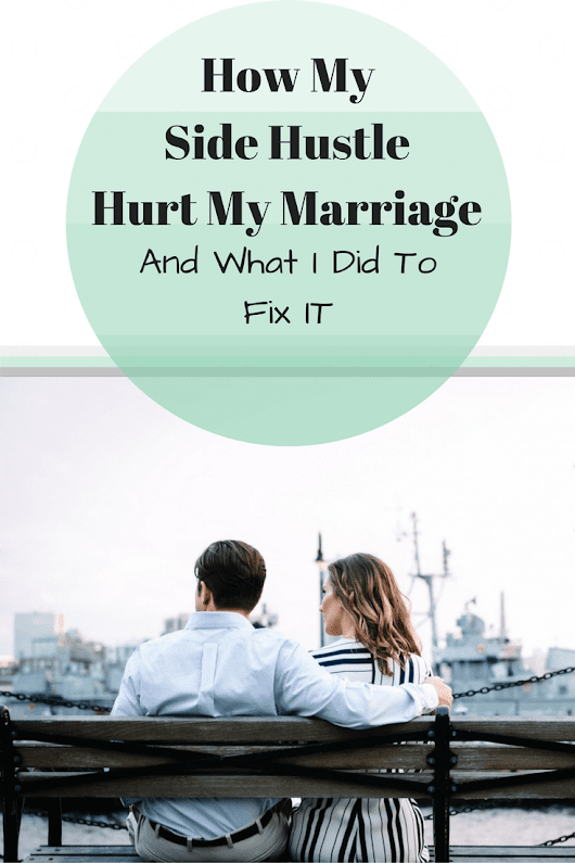 How My Side Hustle Was Hurting My Marriage, & What I Did To Fix It