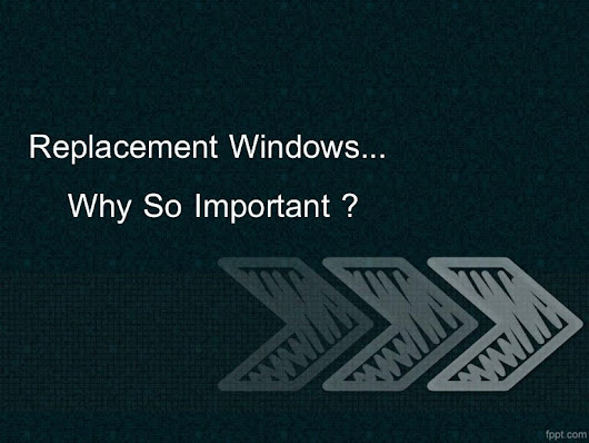 Replacement windows–why so important?