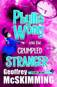 Phyllis Wong and the Crumpled Stranger by Geoffrey McSkimming