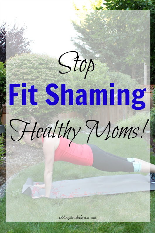 Why We Should Stop Fit Shaming Healthy Moms - A Touch of Grace