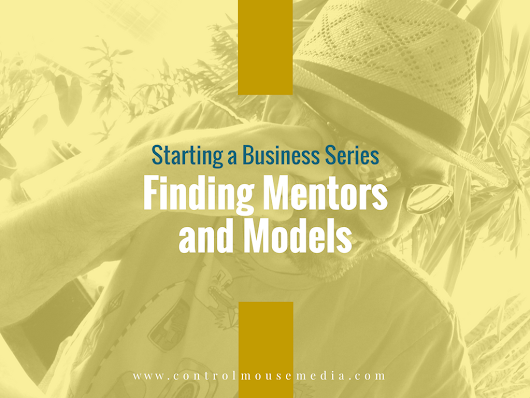 Finding Mentors and Models When You're Starting a Business