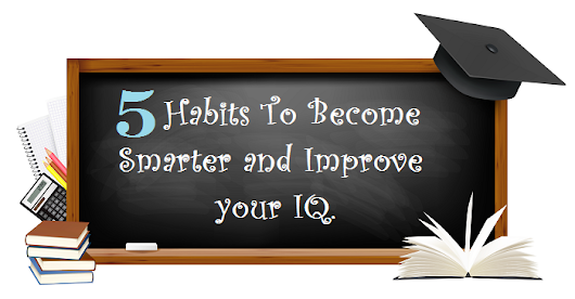 5 Habits To Become Smarter and Improve IQ - Youth Legend
