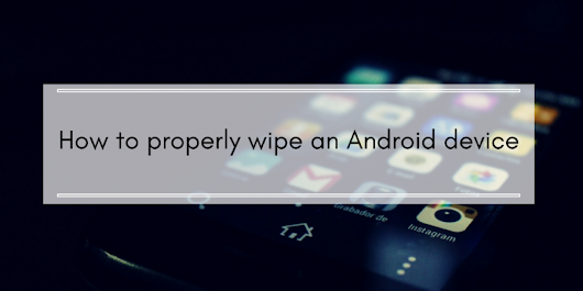 How to Completely Wipe An Android Phone
