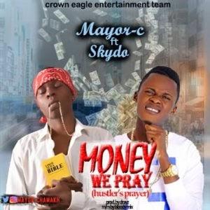 Download Music Mp3:- Mayor C Ft Skydo – Money We Pray