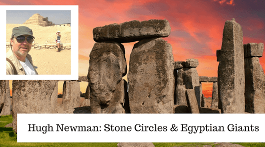 (INTERVIEW) Hugh Newman: Stone Circles & Egyptian Giants