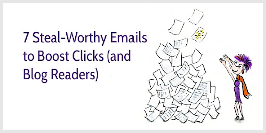 7 Steal-Worthy Emails to Boost Clicks (and Blog Readers)