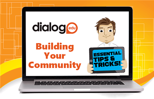 Tips and Tricks – Building Your Community | dialogEDU