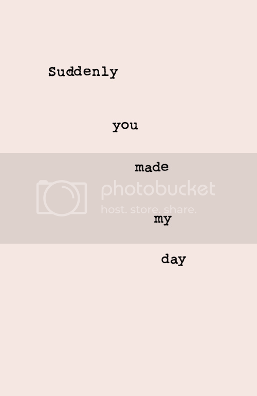 LE LOVE BLOG LOVE QUOTE SUDDENLY YOU MADE MY DAY photo LELOVEBLOGLOVEQUOTESUDDENLYYOUMADEMYDAY_zps2befc080.png