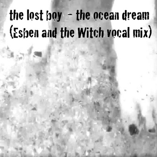 the ocean dream (Esben and the Witch vocal mix) by the lost boy