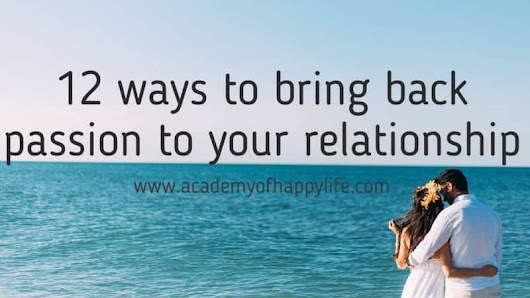 12 ways to bring back passion to your relationship - Academy of happy life