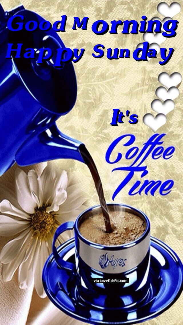 Good Morning Happy Sunday Its Coffee Time Pictures Photos And