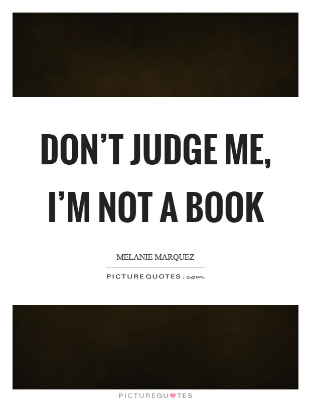Dont Judge Me Quotes Sayings Dont Judge Me Picture Quotes Page 2