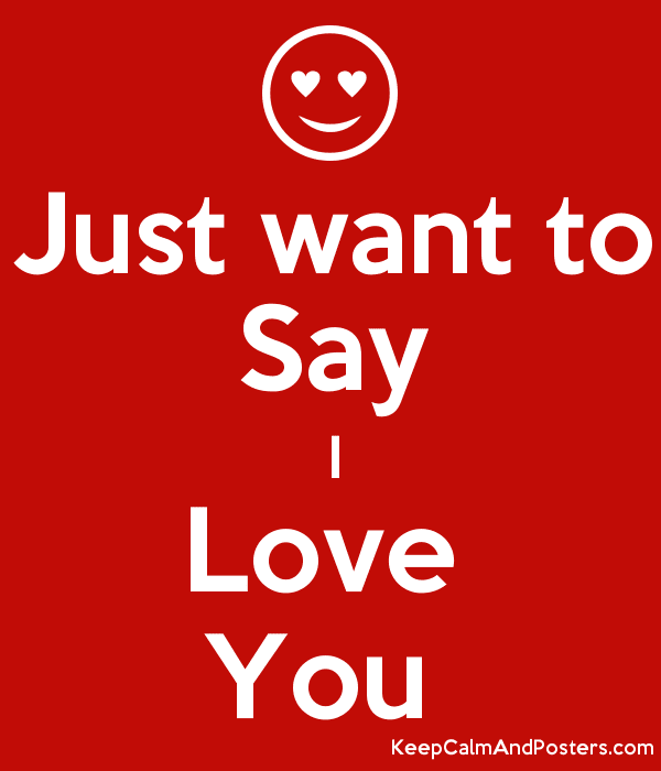 Just Want To Say I Love You Keep Calm And Posters Generator Maker