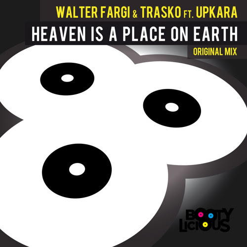 Walter Fargi & Trasko ft. Upkara - Heaven Is A Place On Earth by Bootylicious Records