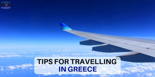 Things to know before travelling to Greece - Life Beyond Borders