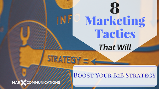 8 Marketing Tactics That Will Boost Your B2B Strategy