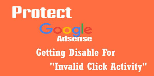 How To Protect Your Google AdSense Account From Invalid Click Activity