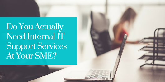 Do You Actually Need Internal IT Support Services At Your SME?