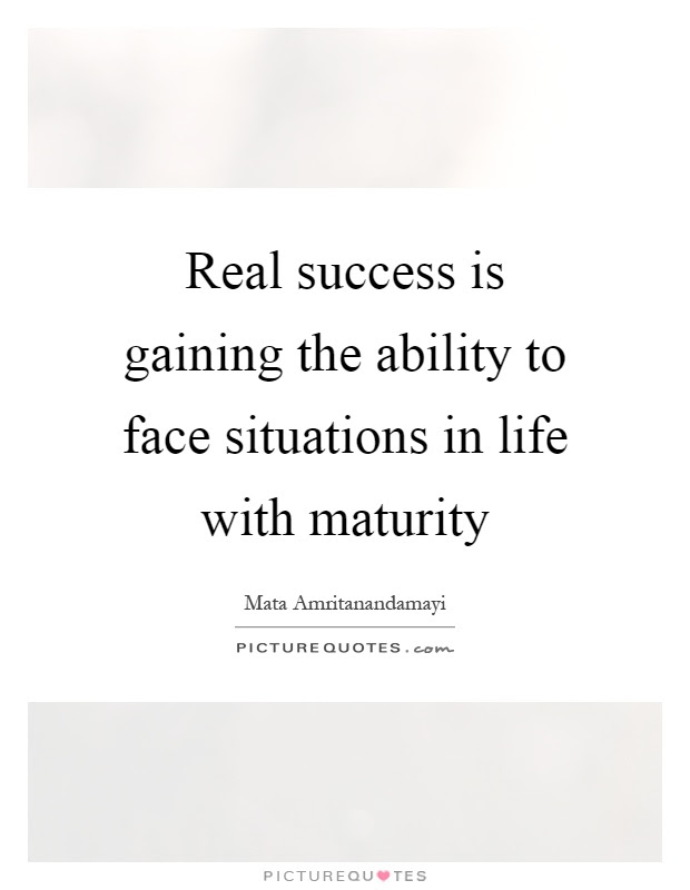 Real Success Is Gaining The Ability To Face Situations In Life