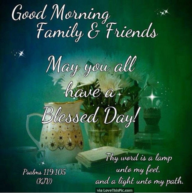 Good Morning Family And Friends May You All Have A Blessed Day