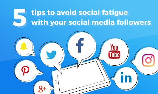 5 tips to avoid social fatigue with your social media followers - Elokenz Blog
